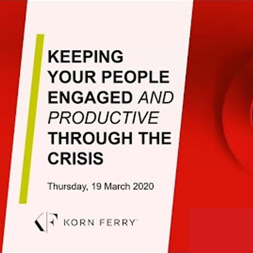 Keeping Your People Engaged and Productive Through the Crisis Video Eğitimi